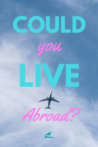 Could you live abroad?