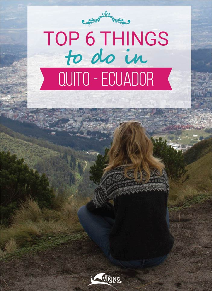 Top 6 things to do in Quito Ecuador - The Viking Abroad